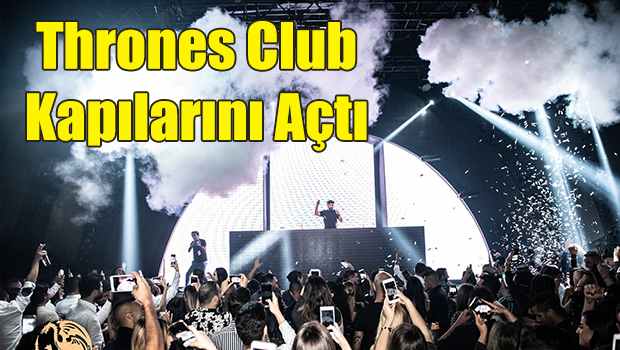 Thrones Club Şovlarla  hizmete girdi