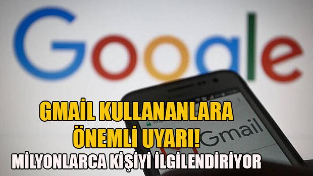 Gmail kullananlara önemli uyarı!