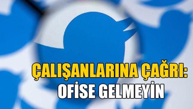 Twitter'dan tüm çalışanlarına çağrı: Ofise gelmeyin