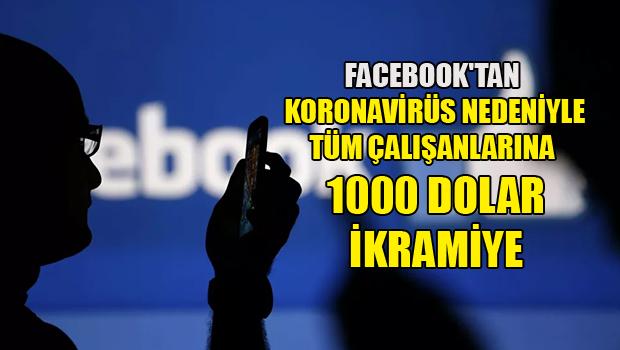 Facebook'tan koronavirüs nedeniyle tüm çalışanlarına 1000 dolar ikramiye