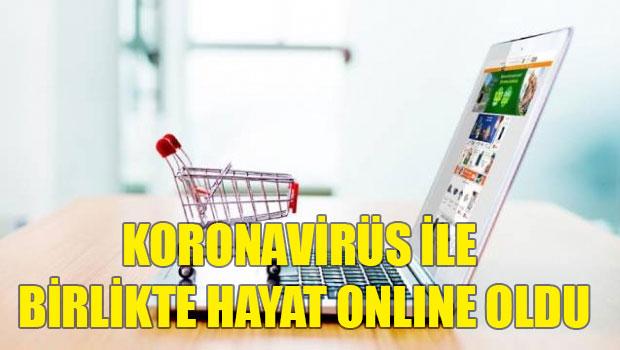 Koronavirüs ile birlikte hayat online oldu