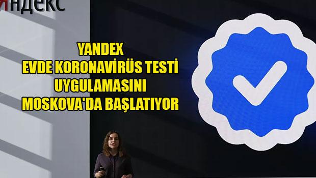 Yandex, evde koronavirüs testi uygulamasını Moskova'da başlatıyor